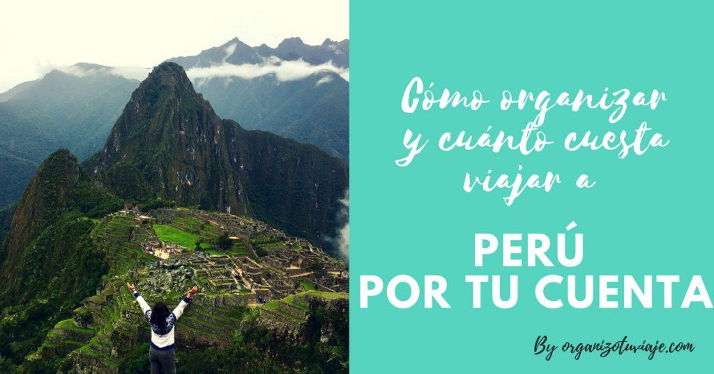 Cómo organizar y cuanto cuesta viajar a Perú por tu cuenta