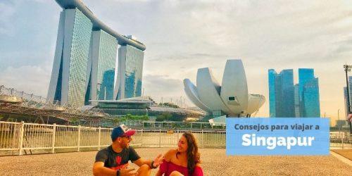 Consejos para viajar a Singapur