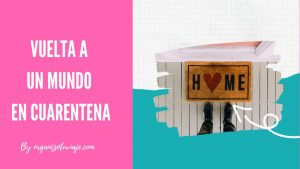 Vuelta a un mundo en cuarentena by organizotuviaje.com